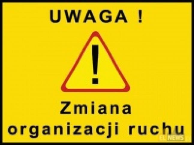 UWAGA! Zmiana organizacji ruchu Kliknięcie w obrazek spowoduje wyświetlenie jego powiększenia